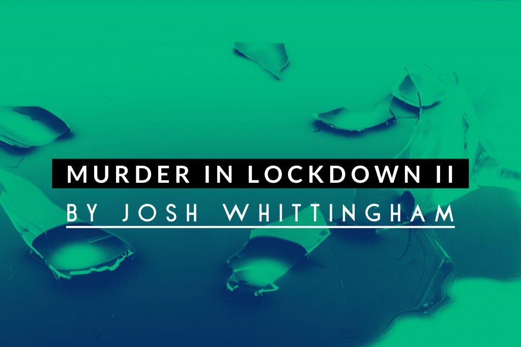 Murder in Lockdown audio drama, written by Josh Whittingham, to air next week.